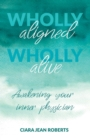 Wholly Aligned, Wholly Alive : Awakening your inner physician - Book