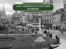 Lost Tramways of Scotland: Dundee - Book
