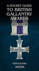 A Pocket Guide to British Gallantry Awards : Rewarding Gallantry in Action - Book
