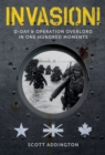 Invasion! D-Day & Operation Overlord in One Hundred Moments - Book