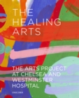 The Healing Arts : The Arts Project at Chelsea and Westminster Hospital - Book