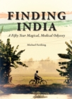 Finding India : A Fifty Year Magical, Medical Odyssey - Book