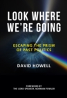 Look Where We're Going : Escaping the Prism of Past Politics - Book