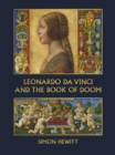Leonardo Da Vinci and The Book of Doom : Bianca Sforza, The <i>Sforziada</i> and Artful Propaganda in Renaissance Milan - Book