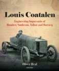 Louis Coatalen : Engineering Impresario of Humber, Sunbeam, Talbot, Darracq - Book