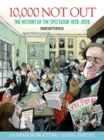 10,000 Not Out : The History of The Spectator 1828 - 2020 - Book