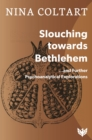 Slouching Toward Bethlehem... and Further Psychoanalytic Explorations - Book