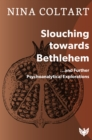 Slouching Toward Bethlehem : ...and Further Psychoanalytic Explorations - eBook