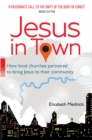 Jesus in Town : How a Vision for a United Church Transformed a Borough - and how it Could Change Yours - Book