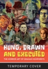 Hung, Drawn And Executed : The Horror Art of Graham Humphreys - Book