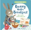 Bunny Makes Breakfast - Book