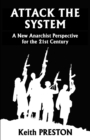 Attack the System : A New Anarchist Perspective for the 21st Century - eBook