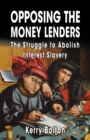Opposing the Money Lenders : The Struggle to Abolish Interest Slavery - eBook