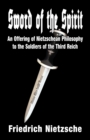 Sword of the Spirit : An Offering of Nietzschean Philosophy to the Soldiers of the Third Reich - eBook