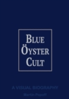 Blue Oyster Cult A Visual Biography - Book
