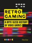 Retro Gaming : A Byte-sized History of Video Games - From Atari to Zelda - Book