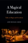 A Magical Education : Talks on Magic and Occultism - Book