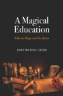 A Magical Education : Talks on Magic and Occultism - eBook