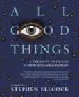 All Good Things : A Treasury of Images to Uplift the Spirits and Reawaken Wonder