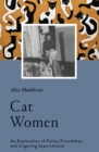 Cat Women : An Exploration of Feline Friendships and Lingering Superstitions - eBook