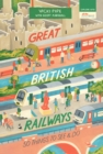 Great British Railways: 50 Things to See and Do - Book