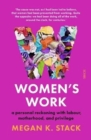 Women's Work : a personal reckoning with labour, motherhood, and privilege - Book