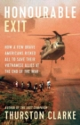 Honourable Exit : how a few brave Americans risked all to save their Vietnamese allies at the end of the war - Book