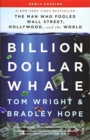 Billion Dollar Whale : the man who fooled Wall Street, Hollywood, and the world - Book