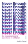 Never Enough : the neuroscience and experience of addiction - Book