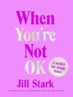 When You're Not OK : a toolkit for tough times - Book