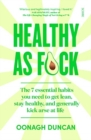 Healthy As F*ck : the 7 essential habits you need to get lean, stay healthy, and generally kick arse at life - Book