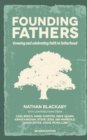 Founding Fathers (Revised) : Growing and Celebrating Faith in Fatherhood in an Increasingly Fatherless Generation - Book