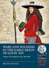 Wars and Soldiers in the Early Reign of Louis XIV : Volume 2: the Imperial Army, 1660-1689 - Book