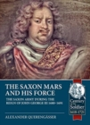 The Saxon Mars and His Force : The Saxon Army During the Reign of John George III 1680 - 1691 - Book