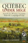 QueBec Under Siege : French Eye-Witness Accounts from the Campaign of 1759 - Book