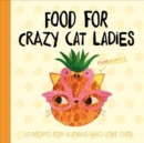 Planet Cat: Food For Crazy Cat Ladies : 20 Recipes For Humans Who Love Cats - Book