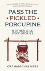 Pass the Pickled Porcupine : And Other Wild Food Stories - Book