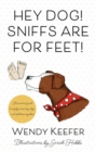 Hey Dog! Sniffs are for Feet! - Book