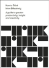 How to Think More Effectively : A Guide to greater productivity, insight and creativity - Book