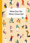 What Can I Do When I Grow Up? : A young person's guide to careers, money - and the future - Book