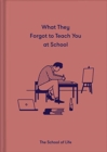 What They Forgot to Teach You in School - Book