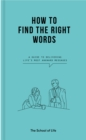How to Find the Right Words : a guide to delivering life's most awkward messages - Book