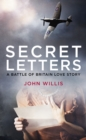 Secret Letters : A Battle of Britain Love Story - Book