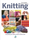 The Complete Beginners Guide to Knitting : Everything you need to know to start to knit - Book