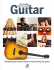 The Complete Beginners Guide to The Guitar : Everything you need to know to start playing the guitar - Book