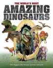The World's Most Amazing Dinosaurs : The biggest, fiercest and weirdest - Book