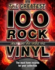 The The Greatest 100 Rock Albums to Own on Vinyl : The Must Have Rock Records for Your Collection - Book
