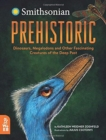 Prehistoric : Dinosaurs, Megalodons and Other Fascinating Creatures of the Deep Past - Book