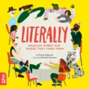 Literally : Amazing Words and Where They Come From - Book