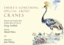 There's Something Special About Cranes : Memories and Anecdotes of the 15 Species of Crane - Book